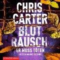 Blutrausch - Er muss töten - Chris Carter