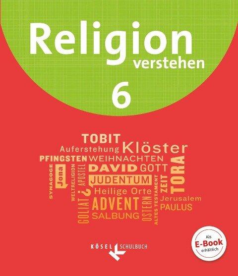 Religion verstehen 6. Schuljahr - Schülerbuch - Matthias Bahr, Astrid Fuchs, Ruth Iff, Hans Schmid, Kerstin Weidinger