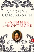 Ein Sommer mit Montaigne - Antoine Compagnon