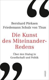 Die Kunst des Miteinander-Redens - Bernhard Pörksen, Friedemann Schulz Von Thun
