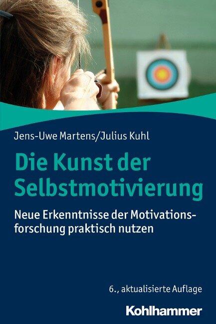 Die Kunst der Selbstmotivierung - Jens-Uwe Martens, Julius Kuhl