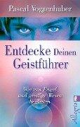 Entdecke deinen Geistführer - Pascal Voggenhuber