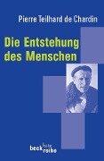 Die Entstehung des Menschen - Pierre Teilhard de Chardin