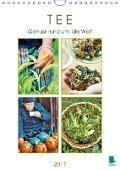 Tee: Genuss rund um die Welt (Wandkalender 2017 DIN A4 hoch) - CALVENDO