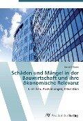 Schäden und Mängel in der Bauwirtschaft und ihre ökonomische Relevanz - Gerrit C. Ebsen