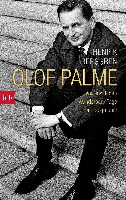 Olof Palme - Vor uns liegen wunderbare Tage - Henrik Berggren
