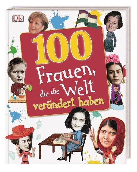 100 Frauen, die die Welt verändert haben - Stella Cadwell, Clare Hibbert, Andrea Mills, Rona Skene