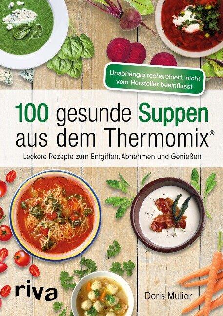 100 gesunde Suppen aus dem Thermomix® - Doris Muliar
