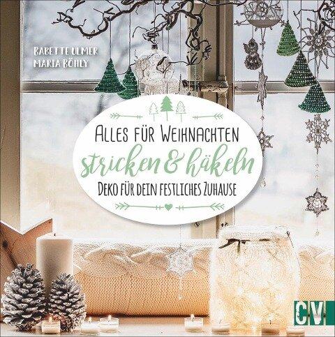 Alles für Weihnachten stricken & häkeln - Babette Ulmer, Maria Böhly