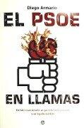 El PSOE en llamas : un líder traicionado, un partido hecho cenizas y un legado maldito - Diego Armario López