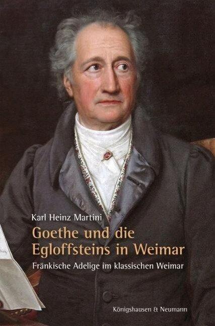 Goethe und die Egloffsteins in Weimar - Karl Heinz Martini