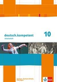 deutsch.kompetent. 10. Klasse. Arbeitsheft mit Lösungen. Sachsen, Sachsen-Anhalt und Thüringen -