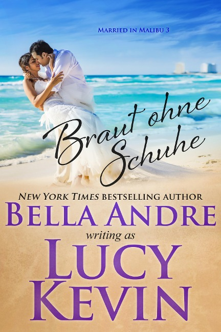 Braut ohne Schuhe (Married in Malibu 3) - Bella Andre, Lucy Kevin