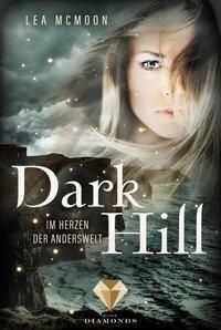 Dark Hill. Im Herzen der Anderswelt - Lea McMoon