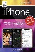 iPhone iOS 12 Handbuch - Anton Ochsenkühn