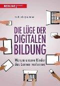 Die Lüge der digitalen Bildung - Gerald Lembke, Ingo Leipner