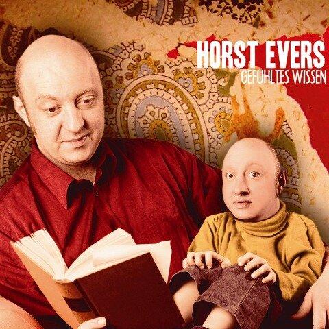 Horst Evers, Gefühltes Wissen - Horst Evers