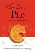 The Pleasures of Pi, E and Other Interesting Numbers - Y E O Adrian