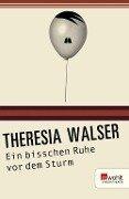 Ein bisschen Ruhe vor dem Sturm - Theresia Walser