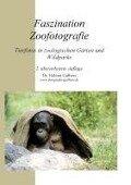 Faszination Zoofotografie - Helmut Gulbins