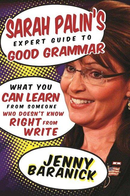 Sarah Palin's Expert Guide to Good Grammar - Jenny Baranick