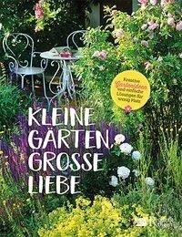Kleine Gärten, große Liebe -