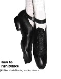 How to Irish Dance: (All About Irish Dancing and It's History) - Sean Mosley