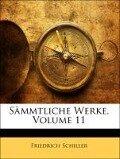 Friedrichs von Schiller sämmtliche Werke, Elfter Band - Friedrich Schiller
