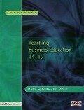 Teaching Business Education 14-19 - Ian Abbott, Martin Jephcote