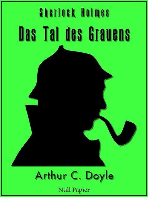 Sherlock Holmes und das Tal des Grauens - Arthur Conan Doyle