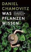 Was Pflanzen wissen - Daniel Chamovitz