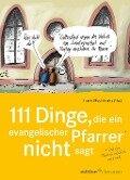 111 Dinge, die ein evangelischer Pfarrer nicht sagt (und eine Pfarrerin natürlich auch nicht) -
