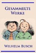 Wilhelm Busch - Gesammelte Werke - Wilhelm Busch