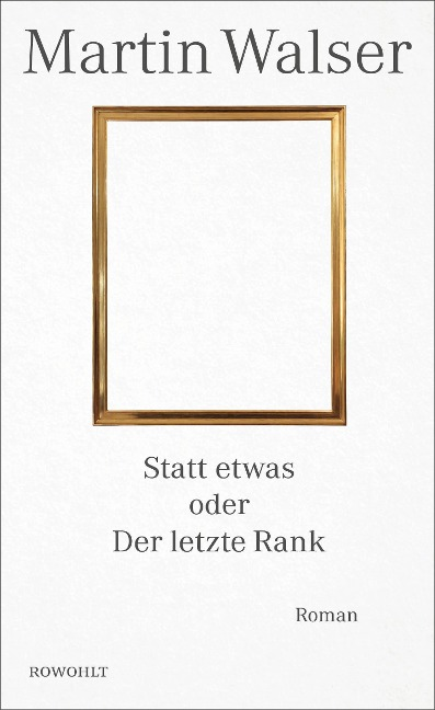 Statt etwas oder Der letzte Rank - Martin Walser