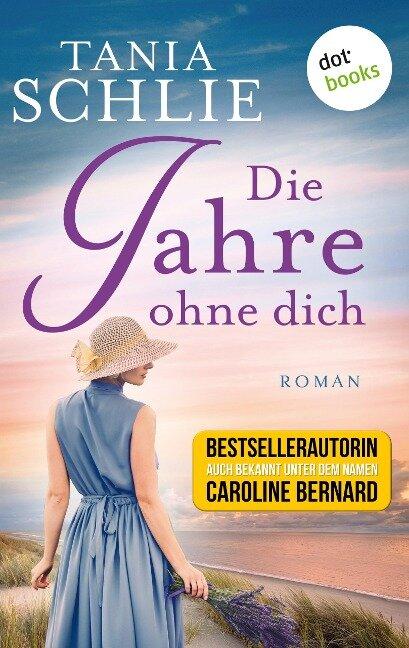 Die Jahre ohne dich - Tania Schlie auch bekannt als SPIEGEL-Bestseller-Autorin Caroline Bernard