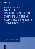 Antike Mythologie in christlichen Kontexten der Spätantike -