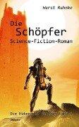 Die Schöpfer - Die Hüter der Genesis 02 - Science-Fiction-Roman - Horst Ruhnke