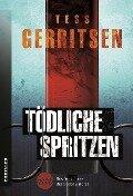 Tödliche Spritzen - Tess Gerritsen