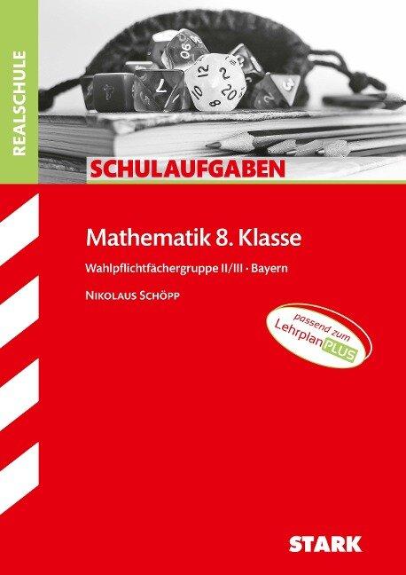 STARK Schulaufgaben Realschule - Mathematik 8. Klasse Gruppe II/III - Bayern - Nikolaus Schöpp
