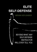 Elite Self-Defense: Beyond What Any Self-Defense Instructor Will Ever Tell You - Bryan Keyleader