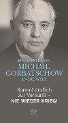 Kommt endlich zur Vernunft - Nie wieder Krieg! - Michail Gorbatschow