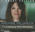 The Luminous Mind Workshop - Marianne Williamson