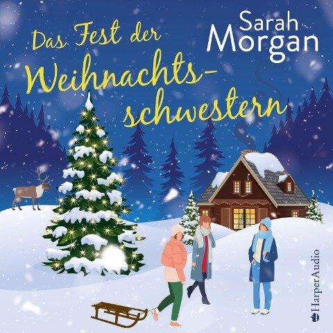 Das Fest der Weihnachtsschwestern (ungekürzt) - Sarah Morgan