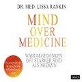 Mind over Medicine - Warum Gedanken oft stärker sind als Medizin - Lissa Rankin