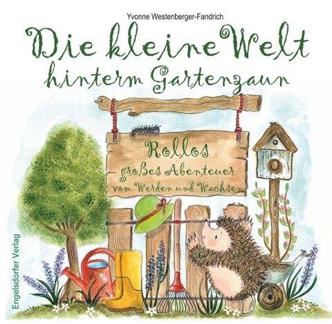 Die kleine Welt hinterm Gartenzaun - Yvonne Westenberger-Fandrich