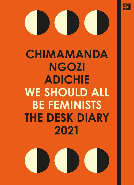 We Shoul All Be Feminists. The Desk Diary 2021 - Chimamanda Ngozi Adichie