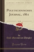 Polytechnisches Journal, 1861, Vol. 151 (Classic Reprint) - Emil Maximilian Dingler
