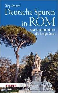Deutsche Spuren in Rom - Jörg Ernesti