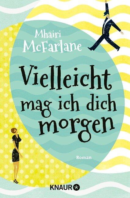 Vielleicht mag ich dich morgen - Mhairi McFarlane