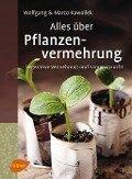Alles über Pflanzenvermehrung - Wolfgang Kawollek, Marco Kawollek